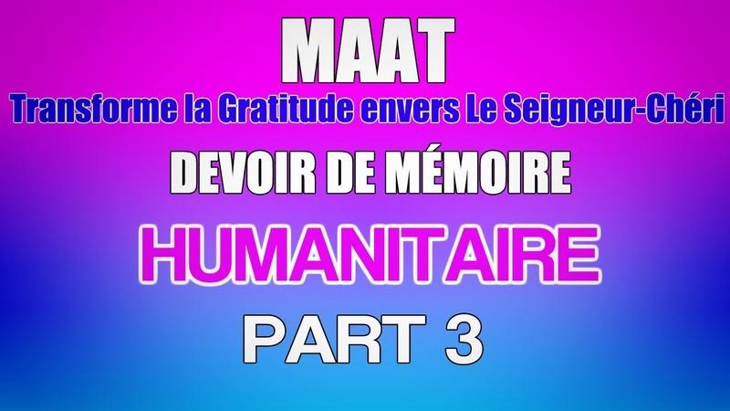 Maat transforme la Gratitude envers Le Seigneur Chéri en Devoir de Mémoire Humanitaire 3