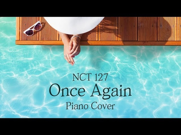NCT127 - Once Again (여름 방학) | 가사 lyrics | 신기원 피아노 커버 연주곡 Piano Cover