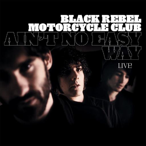 Black Rebel Motorcycle Club альбом Ain't No Easy Way (Live)