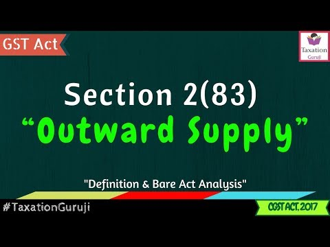 What Is OUTWARD SUPPLY Under GST Section 2 83 CGST Act Definition and Meaning