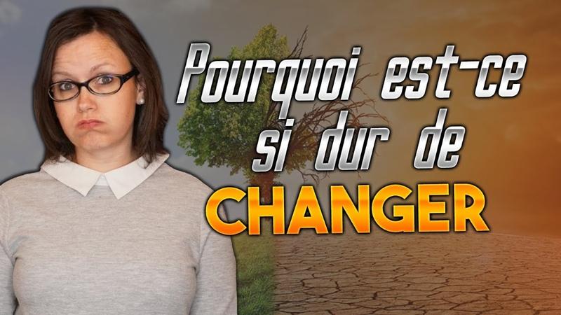 Pourquoi est-ce si dur de changer |7 raisons]