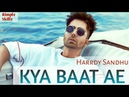 KYA BAAT AE | Official Video | Hardy Sandhu | B Praak | Jaani | Latest Punjabi Songs 2018