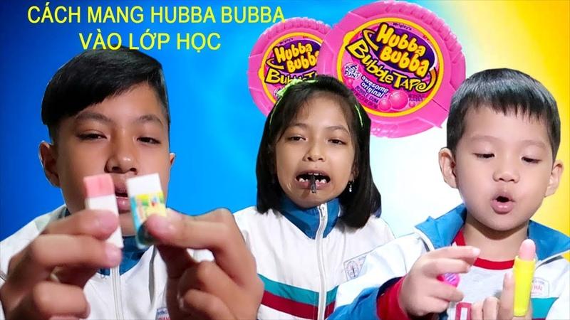 Người bạn cùng bàn - Cách mang kẹo Hubba Bubba vào lớp thành công 100