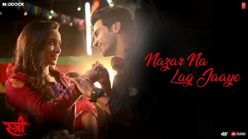 Nazar Na Lag Jaaye Video Song | STREE | Rajkummar Rao, Shraddha Kapoor | Ash King Sachin-Jigar