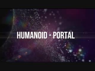 """H u m a n o i d """"portal"""""""