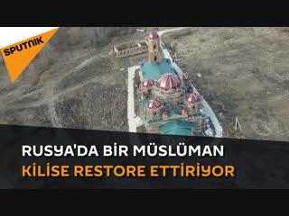Rusya'da bir müslüman kilise restore ettiriyor