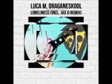 [BKN118] Luca M, Draganeskool - Loneliness (Incl. Jax D Remix)