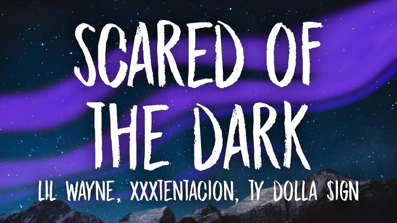 XXXTENTACION, Lil Wayne, Ty Dolla $ign - Scared of the Dark (Lyrics)