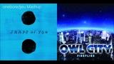 Shape of Fire - Ed Sheeran vs. Owl City (Mashup)