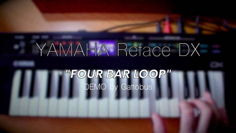 Yamaha Reface DX DEMO Four bar loop by Gattobus