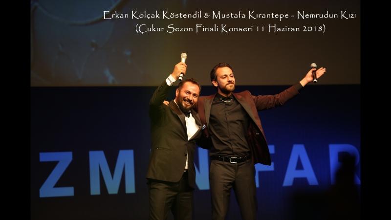 Erkan Kolçak Köstendil Mustafa Kırantepe - Nemrudun Kızı (Çukur Sezon Finali Konseri 11 Haziran 2018)