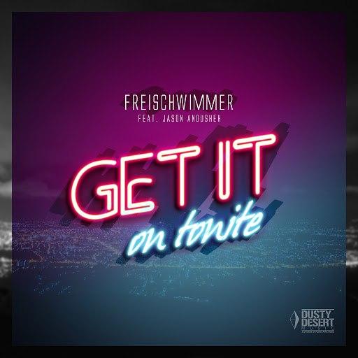 Freischwimmer альбом Get It on Tonite (feat. Jason Anousheh)