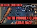 KILLING EISENBORG WITH WOODEN CLUB CHALLENGE GRIM SOUL SURVIVAL