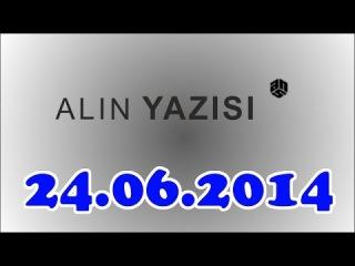 ▐►Alin Yazisi (24.06.2014)◄▌