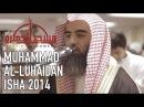 NEW 2014 Muhammad Luhaidan Masjid al Humera Isha