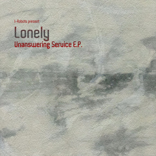 Lonely альбом Unanswering Service E.P. (I-Robots present: Lonely)