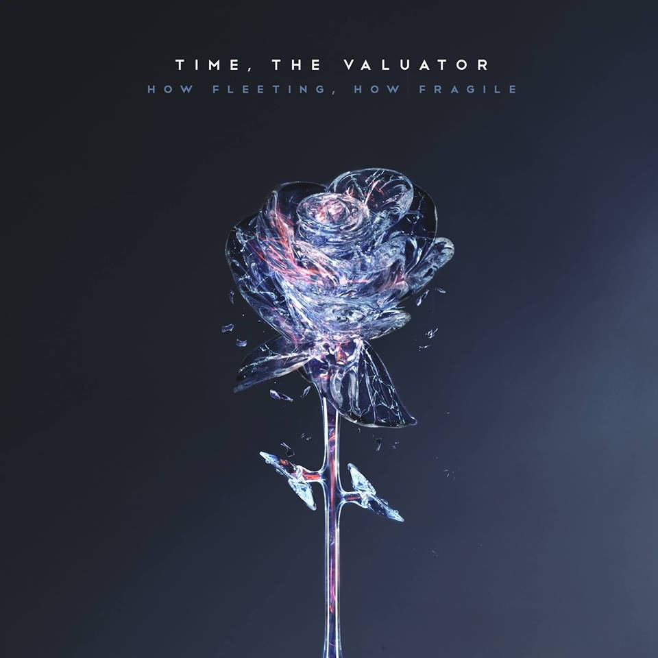 Time, The Valuator - How Fleeting, How Fragile (2018)