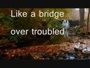 Bridge Over Troubled Water Simon Garfunkel with Lyrics Dedicated to you Love Eve