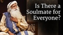 Is There a Soulmate for Everyone?   Sadhguru