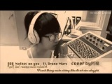 Vietsub+Kara Nothing on you - B.o.B feat. Bruno Mars - Cover by