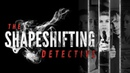 The Shapeshifting Detective Official Teaser Trailer