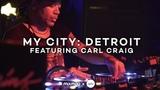 MY CITY DETROIT with Carl Craig Mixmag x WAV