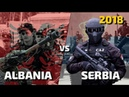 Albania vs Serbia - Military Power Comparison 2018