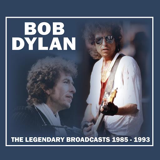 Bob Dylan альбом The Legendary Broadcasts: 1985 - 1993 (Live)