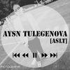 ♫♪ AySn Tulegenova [ASLT] ✔♪♫