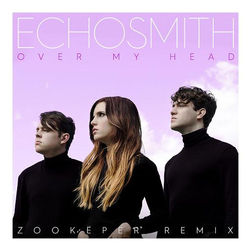 Echosmith альбом Over My Head (Zookëper Remix)
