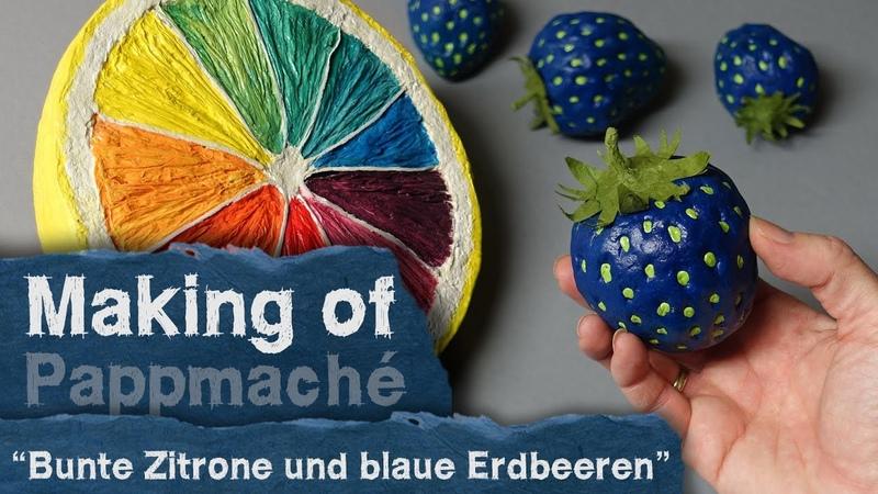 Making of - Pappmache - Bunte Zitrone und blaue Erdbeeren