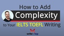 How to Add Complexity to Your IELTS TOEFL Writing