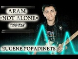 Aram MP3 - Not Alone (cover by Eugene Popadinets) Eurovision Armenia 2014