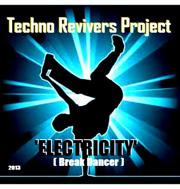 Techno Revivers Project- Electricity (Break Dancer)