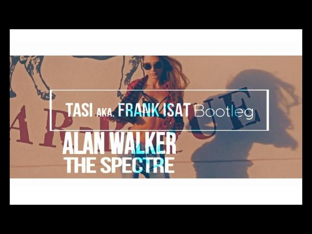 Alan Walker - The Spectre (Tasi aka. Frank iSAT Bootleg)