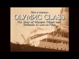 Olympic Class - The Story of Olympic, Titanic and Britannic as seen on Film (1908-1937)