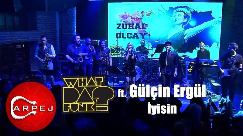 What Da Funk ft. Gülçin Ergül - İyisin (Konser Video)
