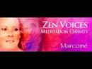 Zen Voices Meditation Chants by New age vocalist Marcomé