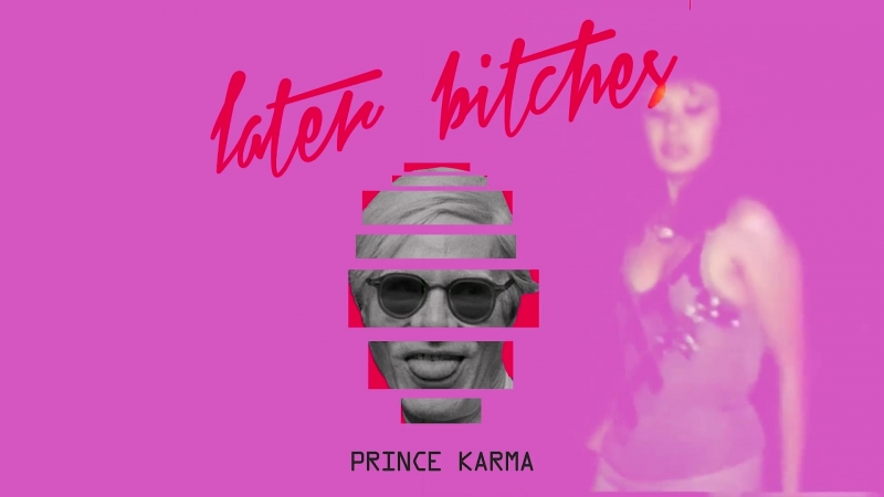 The Prince Karma - Later B ches