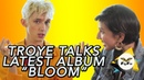Troye Sivan talks Ariana Grande BLOOM