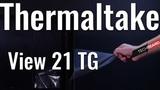 Thermaltake View 21 TG Обзор
