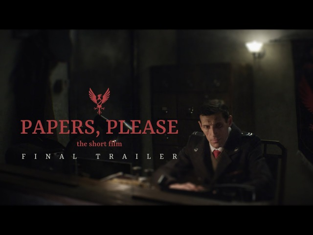 PAPERS, PLEASE - The Short Film Final Trailer (2017)