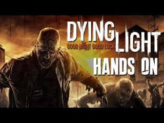Dying Light Gameplay Hands-On - GOOD ZOMBIE GAME?