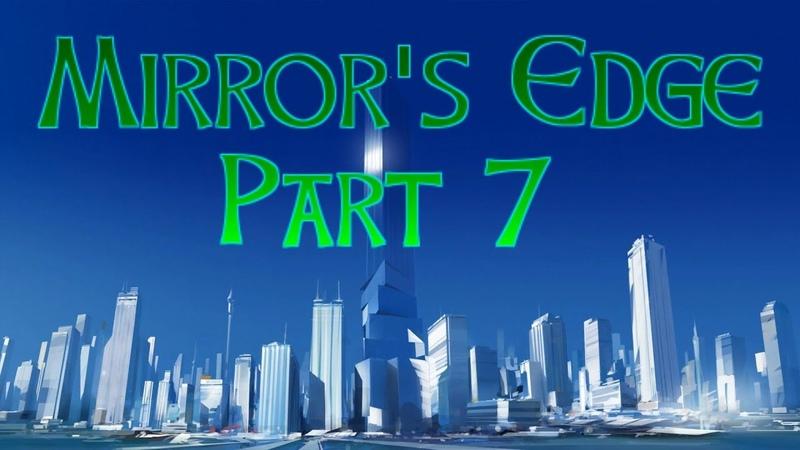 Mirrors Edge (PC) New Eden Walkthrough Part 7 [No Commentary] (720 HD)
