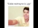 Когда кто то называет Эдди Редмэйна некрасивым