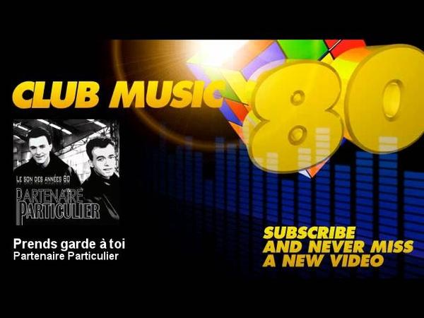 Partenaire Particulier Prends garde à toi ClubMusic80s