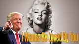 Marilyn Monroe - I Wanna Be Loved By You ( Cover by Donald Trump )