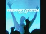 Innerpartysystem - Don't Stop (Cagedbaby Remix)