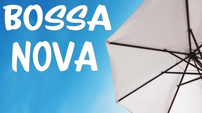 Relaxing Bossa Nova Jazz - Soft Background Instrumental Music - Music to Work, Study,Relax