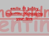 emilio ft bobby valentino - kidnapping your love